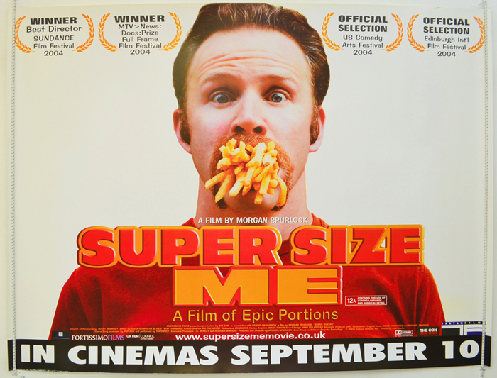 super size me a film of Super size me is the famous documentary in which narrator morgan spurlock personally saw how unhealthy a steady diet of fast food was by eating nothing but mcdonald's food for thirty straight days.